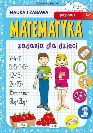 Matematyka Zadania dla dzieci Poziom 1 - Ebook.