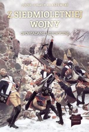 Z siedmioletniej wojny. Opowiadanie historyczne - Józef Ignacy Kraszewski