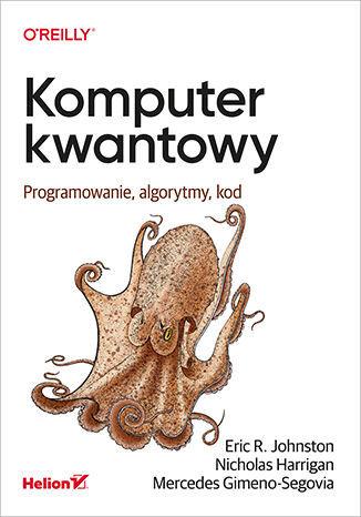 Komputer kwantowy. Programowanie, algorytmy, kod - dostawa GRATIS!.