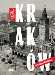 Kraków w starej fotografii ZAKŁADKA DO KSIĄŻEK GRATIS DO KAŻDEGO ZAMÓWIENIA