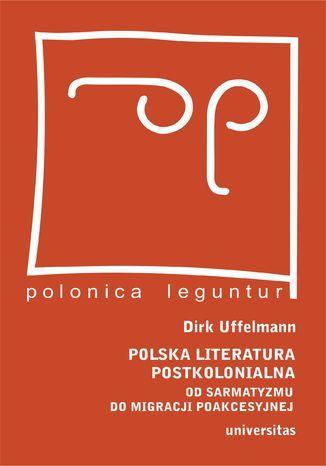 Polska literatura postkolonialna. Od sarmatyzmu do migracji poakcesyjnej - Ebook.
