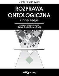 Rozprawa ontologiczna i inne eseje - Jerzy Perzanowski