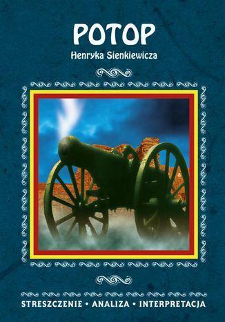 Potop Henryka Sienkiewicza. Streszczenie, analiza, interpretacja - Ebook.