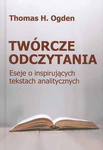 Twórcze odczytania. Eseje o inspirujących tekstach analitycznych