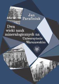 Dwa wieki nauk mineralogicznych na Uniwersytecie Warszawskim - Jan Parafiniuk