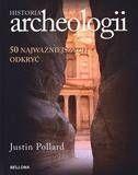 Historia archeologii. 50 najważniejszych odkryć - Justin Pollard