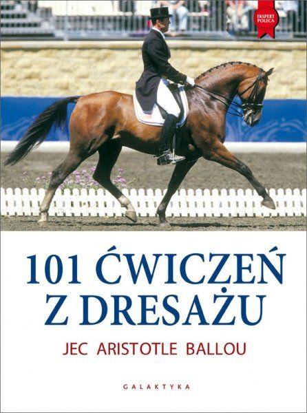 Książka 101 ĆWICZEŃ Z DRESAŻU - J. Aristotle Ballou