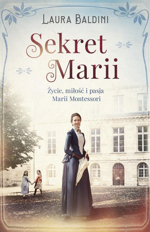 Sekret Marii. Życie, miłość i pasja Marii Montessori ZAKŁADKA DO KSIĄŻEK GRATIS DO KAŻDEGO ZAMÓWIENIA