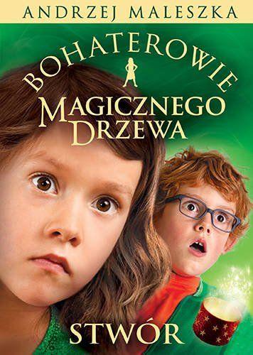 Bohaterowie Magicznego Drzewa. Stwór - Andrzej Maleszka
