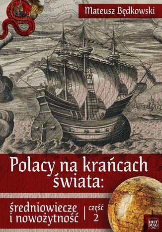 Polacy na krańcach świata: średniowiecze i nowożytność. Część 2 - Ebook.