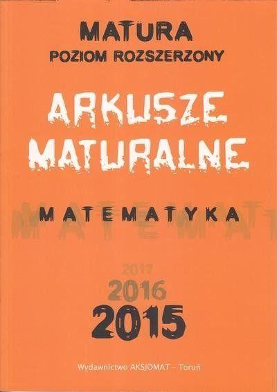 Matura 2015 Matematyka Arkusze maturalne Poziom rozszerzony - Dorota Masłowska, Tomasz Masłowski, Piotr Nodzyński