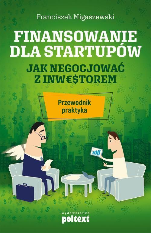 Finansowanie dla startupów. Jak negocjować z inwestorem - Franciszek Migaszewski - ebook