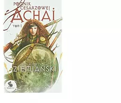 Pomnik cesarzowej Achai Tom 1 - Andrzej Ziemiański