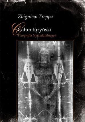 Całun turyński. Fotografia Niewidzialnego ZAKŁADKA DO KSIĄŻEK GRATIS DO KAŻDEGO ZAMÓWIENIA