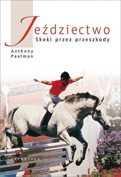 Książka JEŹDZIECTWO - SKOKI PRZEZ PRZESZKODY - Nowe wydanie - A. Paalman
