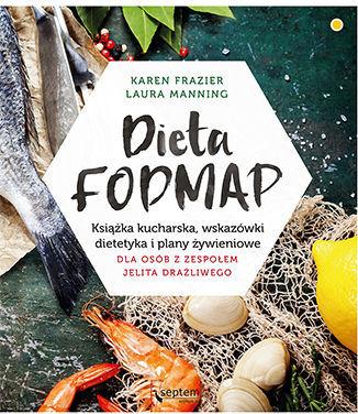 Dieta FODMAP. Książka kucharska, wskazówki dietetyka i plany żywieniowe dla osób z zespołem jelita drażliwego - dostawa GRATIS!.