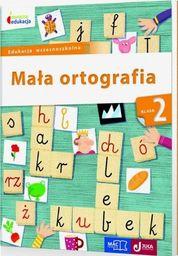 Mała ortografia Klasa 2 ZAKŁADKA DO KSIĄŻEK GRATIS DO KAŻDEGO ZAMÓWIENIA