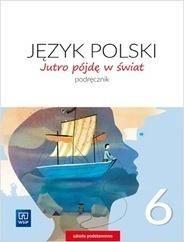 Język polski jutro pójdę w świat podręcznik dla klasy 6 szkoły podstawowej 179716 868/3/2019 ZAKŁADKA DO KSIĄŻEK GRATIS DO KAŻDEGO ZAMÓWIENIA