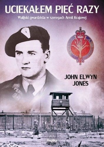 Uciekałem pięć razy Walijski gwardzista w szeregach Armii Krajowej John Elwyn Jones