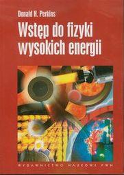 Wstęp do fizyki wysokich energii. ZAKŁADKA DO KSIĄŻEK GRATIS DO KAŻDEGO ZAMÓWIENIA