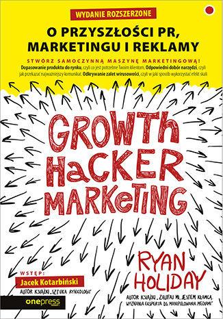 Growth Hacker Marketing. O przyszłości PR, marketingu i reklamy. Wydanie rozszerzone - Audiobook.