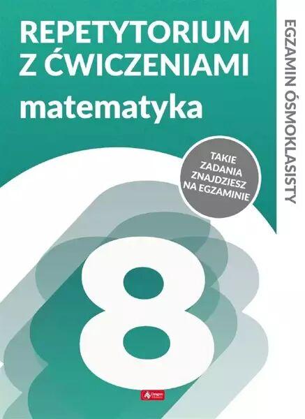 Egzamin ósmoklasisty Repetytorium z ćwiczeniami Matematyka - Juraszczyk Helena, Morawiec Renata