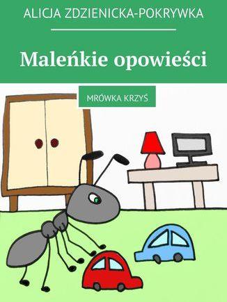 Maleńkie opowieści. Mrówka Krzyś - Ebook.