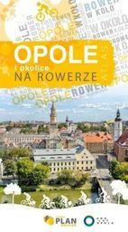 Opole i okolice na rowerze, atlas rowerowy, 1:15 000 ZAKŁADKA DO KSIĄŻEK GRATIS DO KAŻDEGO ZAMÓWIENIA