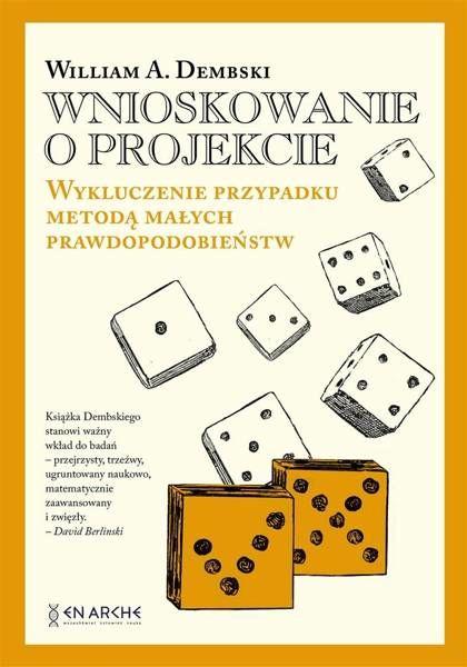 Wnioskowanie o projekcie. Wykluczenie przypadku metodą małych prawdopodobieństw - William A.Dembski