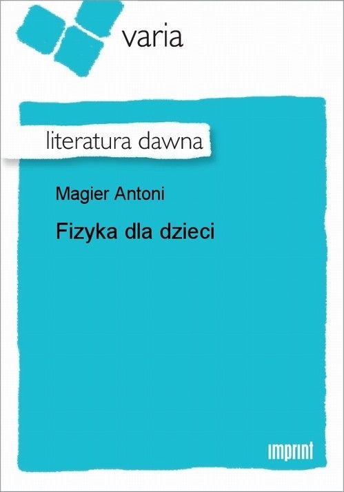 Fizyka dla dzieci - Antoni Magier - ebook