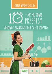 10-minutowe przepisy. Zdrowo i smacznie dla całej rodziny ZAKŁADKA DO KSIĄŻEK GRATIS DO KAŻDEGO ZAMÓWIENIA