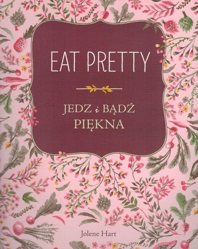 Jedz i bądź piękna - Eat Pretty - oprawa miękka