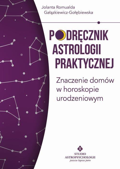 Podręcznik astrologii praktycznej. Znaczenie domów w horoskopie urodzeniowym - Jolanta Romualda Gałązkiewicz-Gołębiewska - ebook