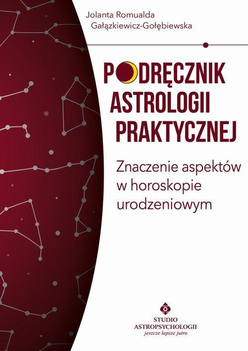 Podręcznik astrologii praktycznej. Znaczenie aspektów w horoskopie urodzeniowym - Jolanta Romualda Gałązkiewicz-Gołębiewska - ebook