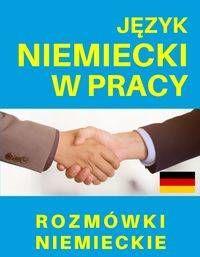 Język niemiecki w pracy. Rozmówki niemieckie - praca zbiorowa