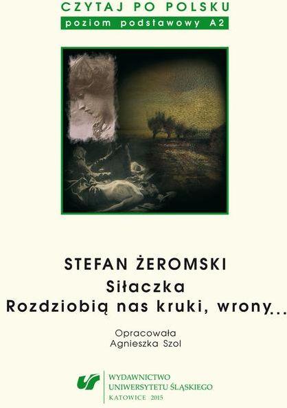 Czytaj po polsku. T. 4: Stefan Żeromski: Siłaczka , Rozdziobią nas kruki, wrony... . Wyd. 4. - No author - ebook