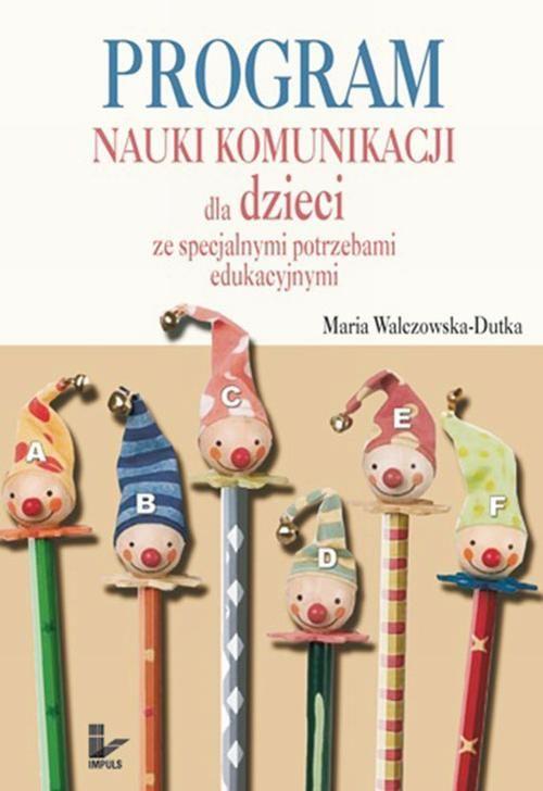 Program nauki komunikacji dla dzieci ze specjalnymi potrzebami edukacyjnymi - Maria Walczowska-Dutka - ebook