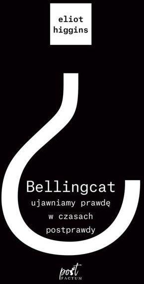 Bellingcat. Ujawniamy prawdę w czasach postprawdy - Eliot Higgins