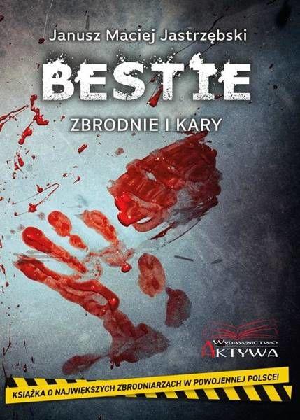 Bestie. Zbrodnie i kary - Janusz Maciej Jastrzębski