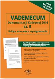 Vademecum dokumentacji kadrowej 2016 cz. II - Urlopy, czas pracy, wynagrodzenia - Ebook.