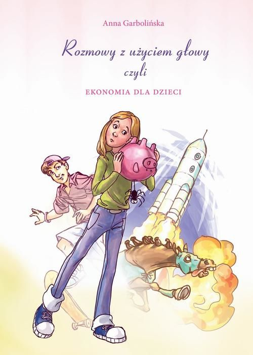 Rozmowy z użyciem głowy, czyli ekonomia dla dzieci - Anna Garbolińska - ebook