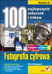 Fotografia cyfrowa. 100 najlepszych sztuczek i trików. Wydanie III - dostawa GRATIS!.
