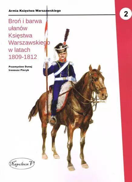 Broń i barwa ułanów (1809-1812) - Przemysław Dunaj, Ireneusz Piecyk