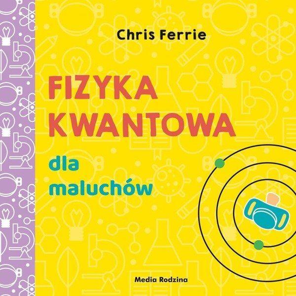 Fizyka kwantowa dla maluchów - Chris Ferrie