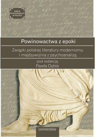 Powinowactwa z epoki. Związki polskiej literatury modernizmu i międzywojnia z psychoanalizą - Ebook.