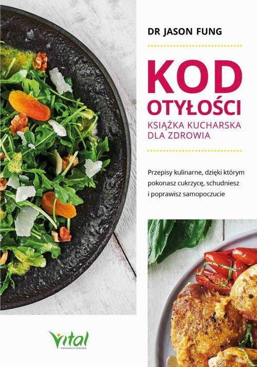 Kod otyłości. Książka kucharska dla zdrowia. Przepisy kulinarne, dzięki którym pokonasz cukrzycę, schudniesz i poprawisz samopoczucie - Jason Fung - ebook