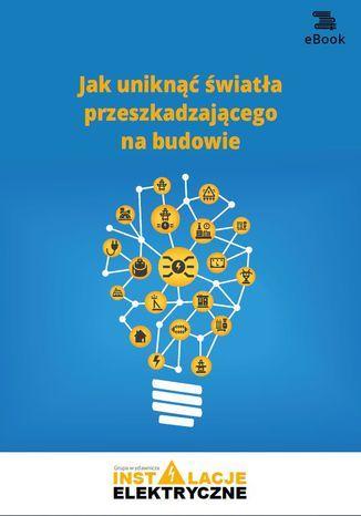 Jak uniknąć światła przeszkadzającego na budowie (E-book) - Ebook.