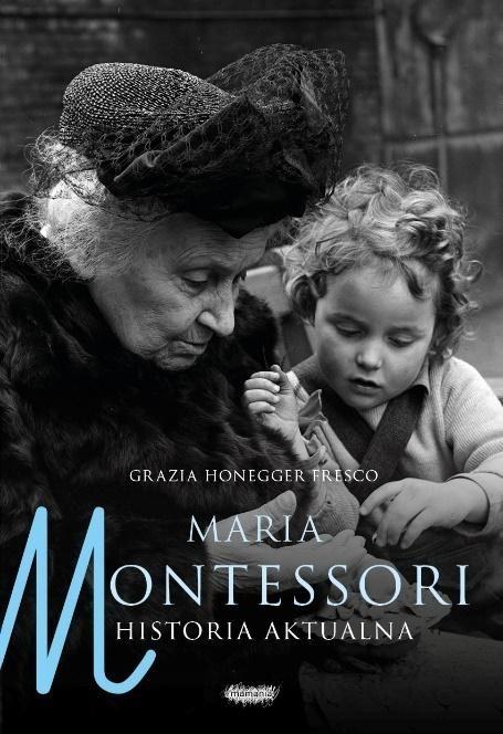 Maria Montessori Historia aktualna ZAKŁADKA DO KSIĄŻEK GRATIS DO KAŻDEGO ZAMÓWIENIA