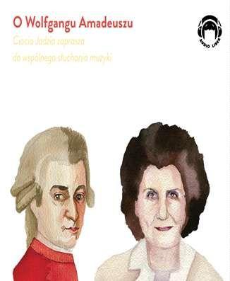 Ciocia Jadzia zaprasza do wspólnego słuchania muzyki o Wolfgangu Amadeuszu ZAKŁADKA DO KSIĄŻEK GRATIS DO KAŻDEGO ZAMÓWIENIA