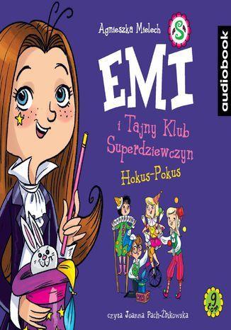 Emi i Tajny Klub Superdziewczyn. Tom 9. Hokus-pokus - Audiobook.